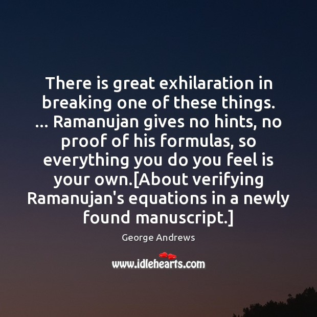 There is great exhilaration in breaking one of these things. … Ramanujan gives Image