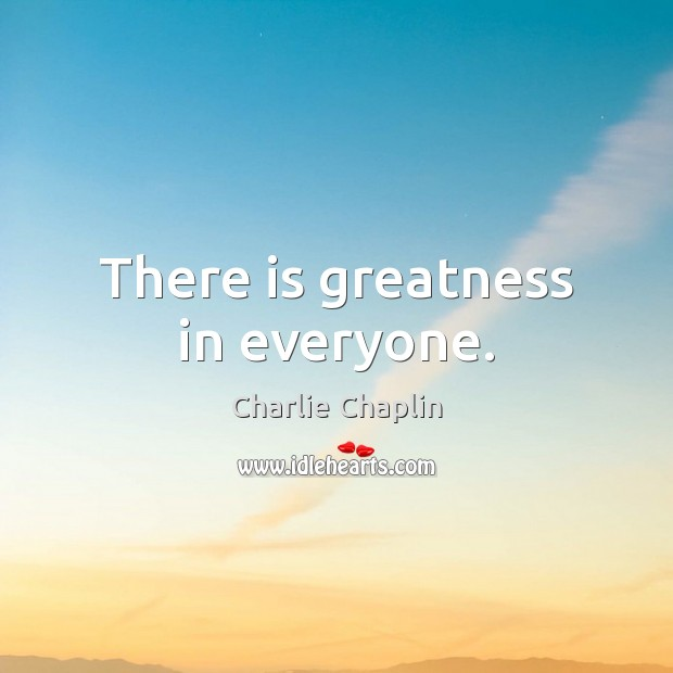 There is greatness in everyone. Image