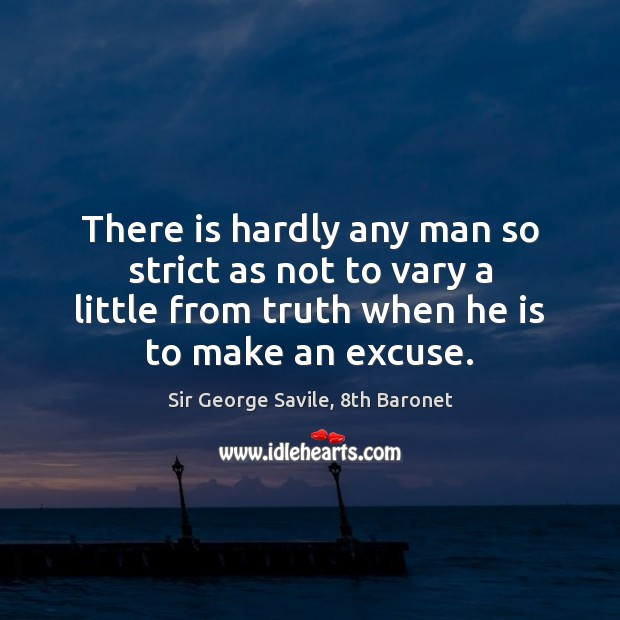 There is hardly any man so strict as not to vary a Image