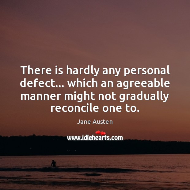 Image, There is hardly any personal defect… which an agreeable manner might not