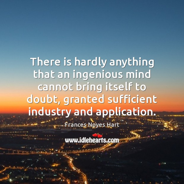 Image, There is hardly anything that an ingenious mind cannot bring itself to