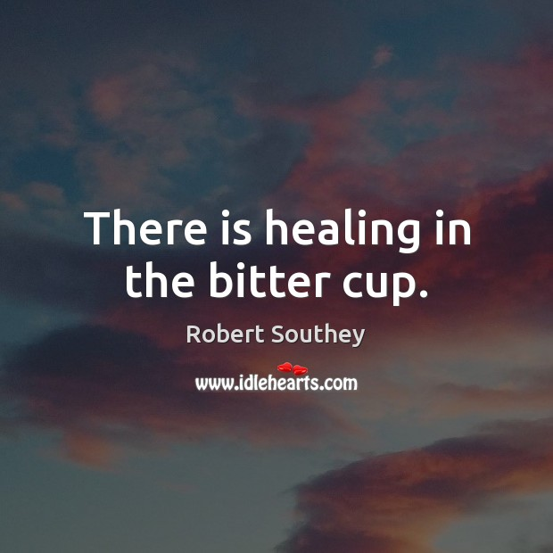 Image, There is healing in the bitter cup.