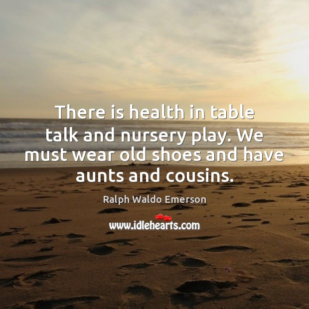 Image, There is health in table talk and nursery play. We must wear