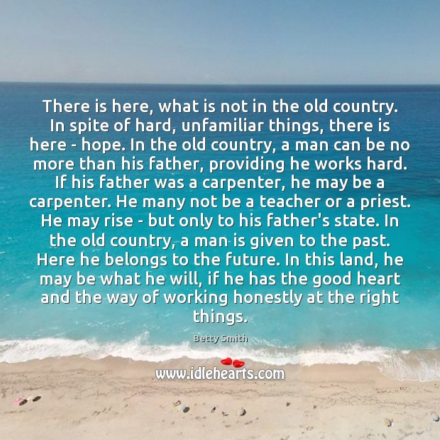 There is here, what is not in the old country. In spite Betty Smith Picture Quote
