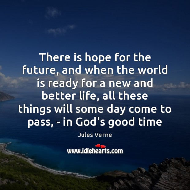 There is hope for the future, and when the world is ready Image