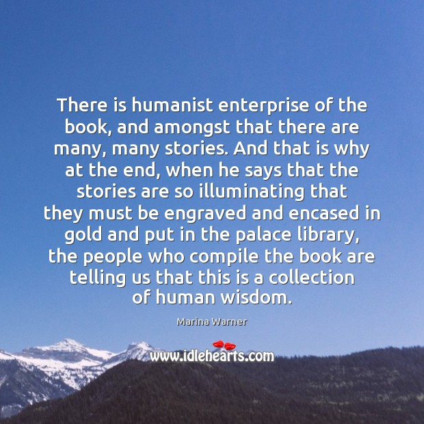 There is humanist enterprise of the book, and amongst that there are Image