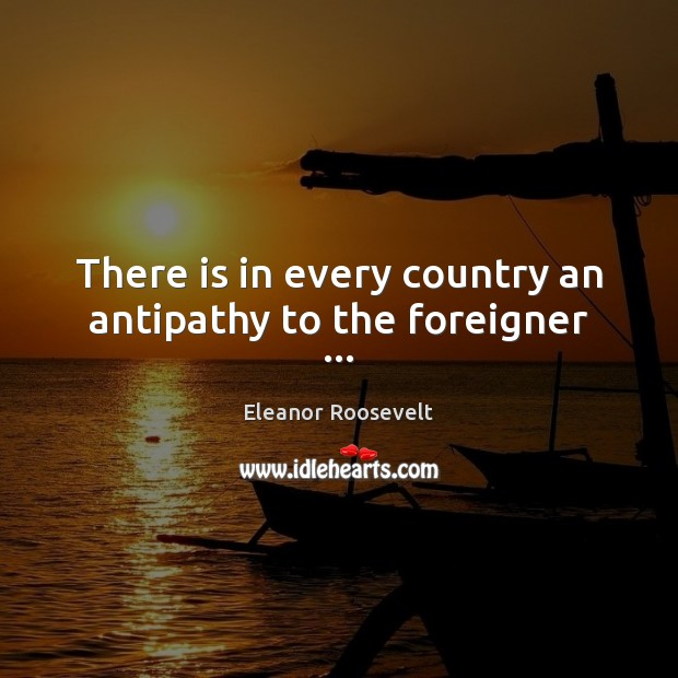 Image, There is in every country an antipathy to the foreigner …