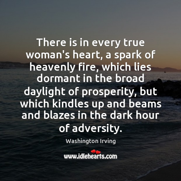 There is in every true woman's heart, a spark of heavenly fire, Washington Irving Picture Quote