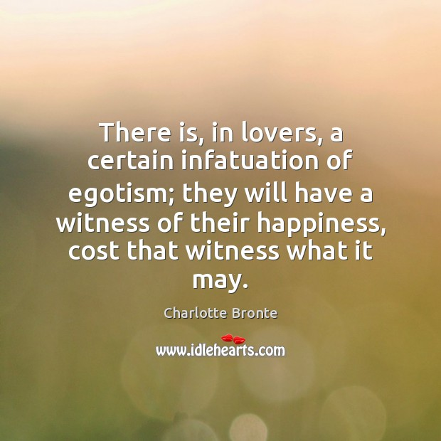 There is, in lovers, a certain infatuation of egotism; they will have Image