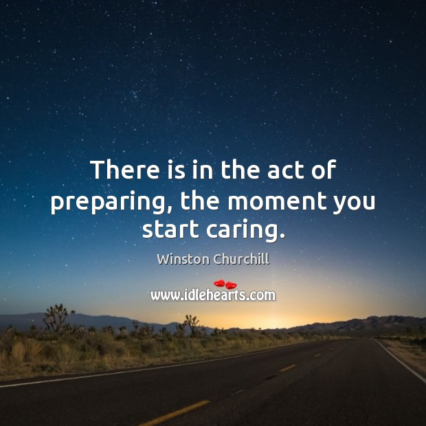 Image, There is in the act of preparing, the moment you start caring.