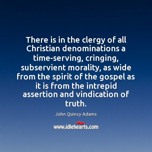 There is in the clergy of all Christian denominations a time-serving, cringing, John Quincy Adams Picture Quote
