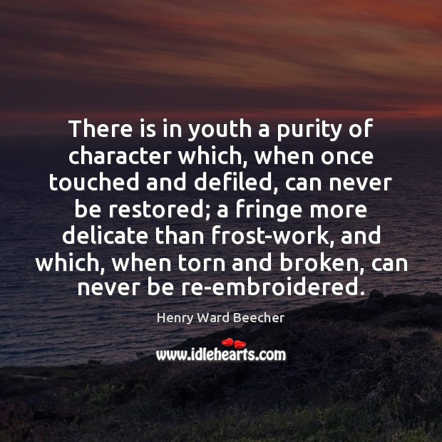 There is in youth a purity of character which, when once touched Image