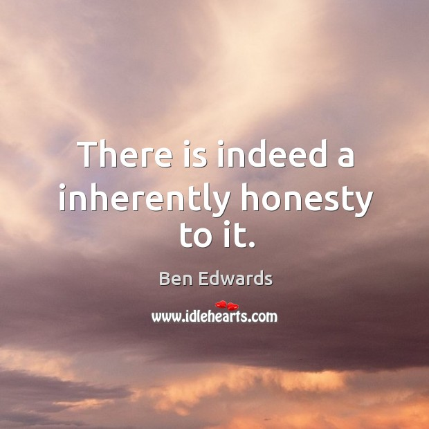 Image, There is indeed a inherently honesty to it.
