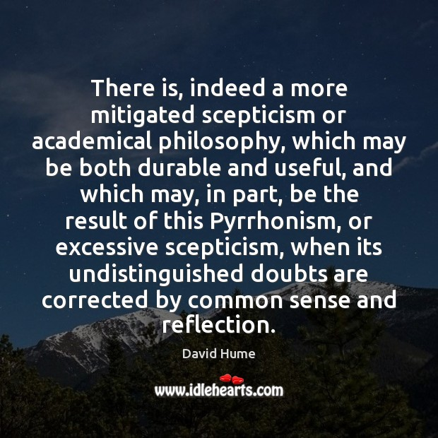 There is, indeed a more mitigated scepticism or academical philosophy, which may Image