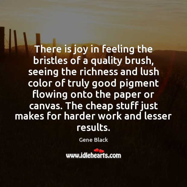 There is joy in feeling the bristles of a quality brush, seeing Image