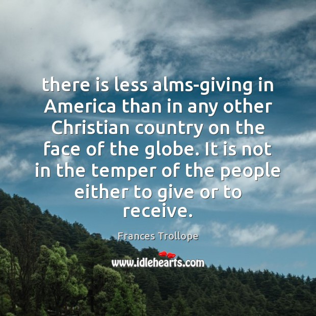 There is less alms-giving in America than in any other Christian country Frances Trollope Picture Quote