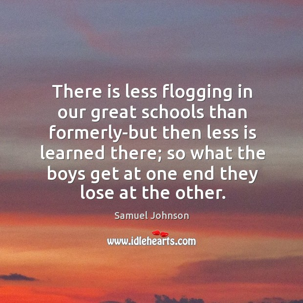 There is less flogging in our great schools than formerly-but then less Image