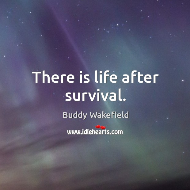There is life after survival. Buddy Wakefield Picture Quote