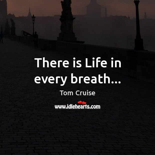 There is Life in every breath… Image