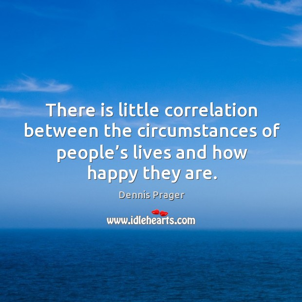 There is little correlation between the circumstances of people's lives and how happy they are. Image