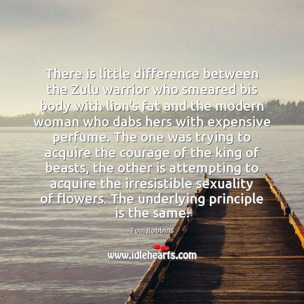 There is little difference between the Zulu warrior who smeared bis body Tom Robbins Picture Quote