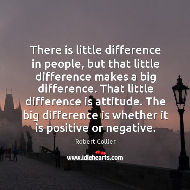 There is little difference in people, but that little difference makes a big difference. Robert Collier Picture Quote