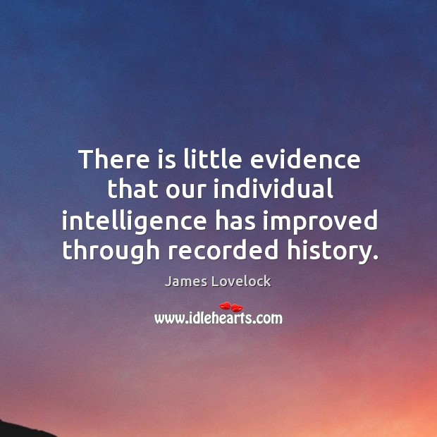 There is little evidence that our individual intelligence has improved through recorded history. Image