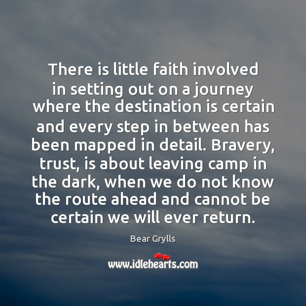 There is little faith involved in setting out on a journey where Bear Grylls Picture Quote