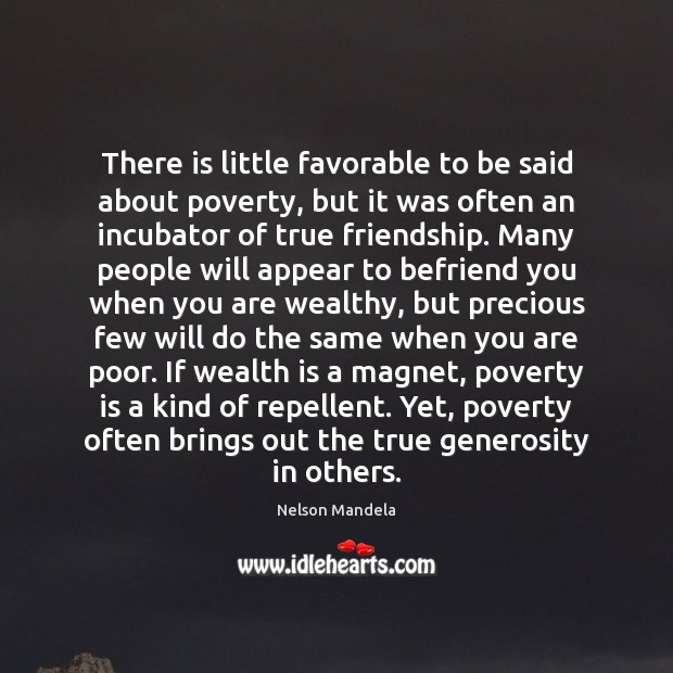 There is little favorable to be said about poverty, but it was Poverty Quotes Image