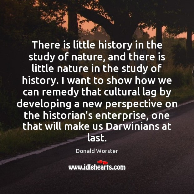 Image, There is little history in the study of nature, and there is