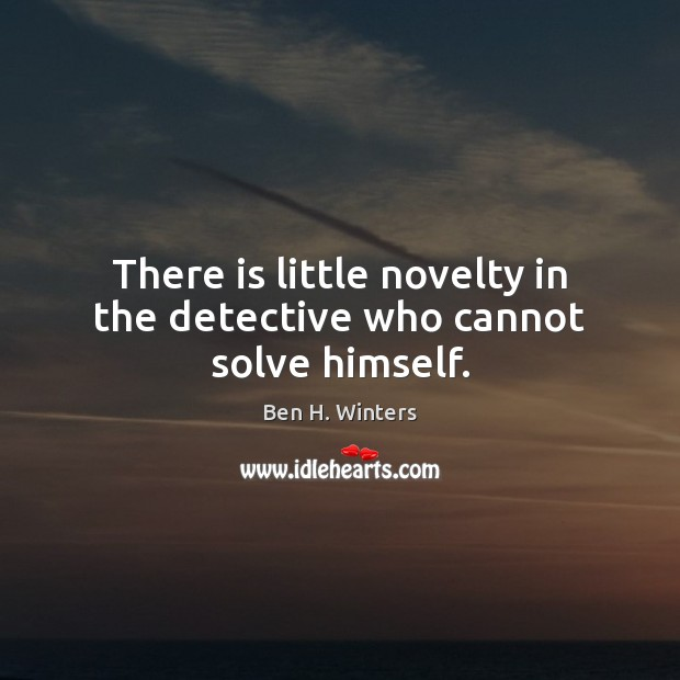 Image, There is little novelty in the detective who cannot solve himself.