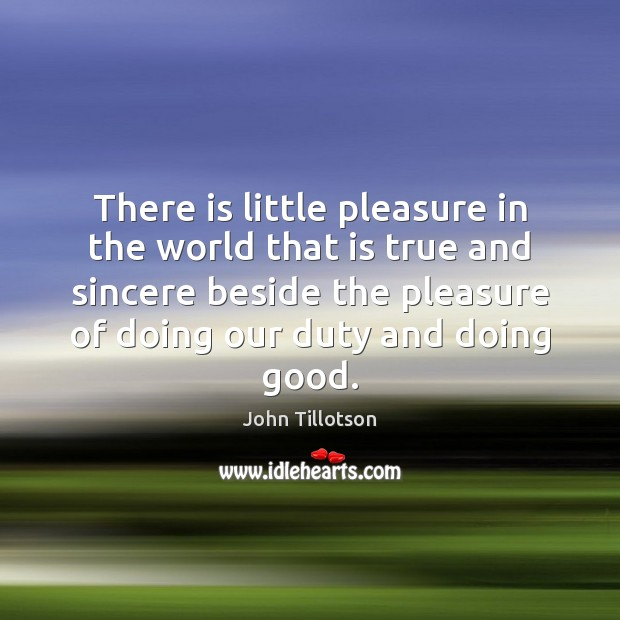 There is little pleasure in the world that is true and sincere John Tillotson Picture Quote