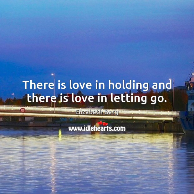 There is love in holding and there is love in letting go. Letting Go Quotes Image