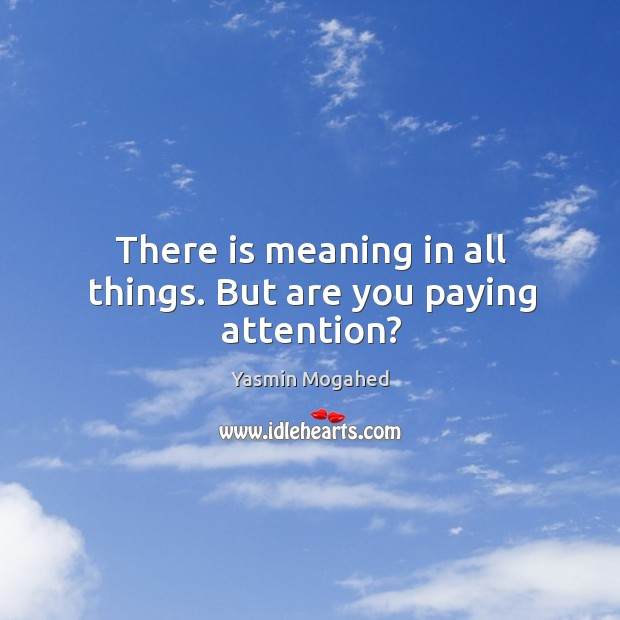 Image, There is meaning in all things. But are you paying attention?