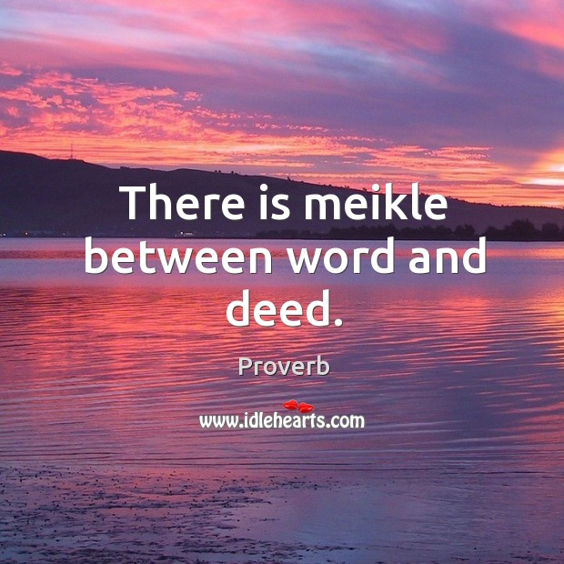 Image, There is meikle between word and deed.