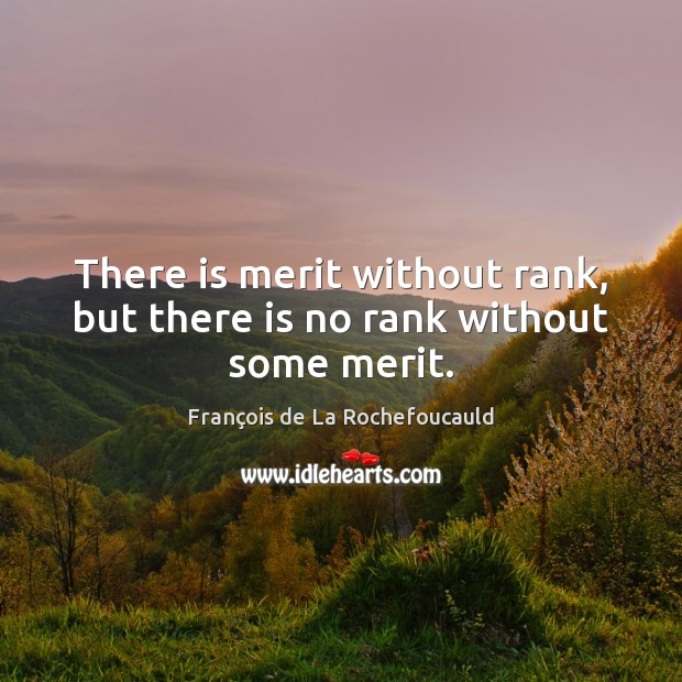 Image, There is merit without rank, but there is no rank without some merit.
