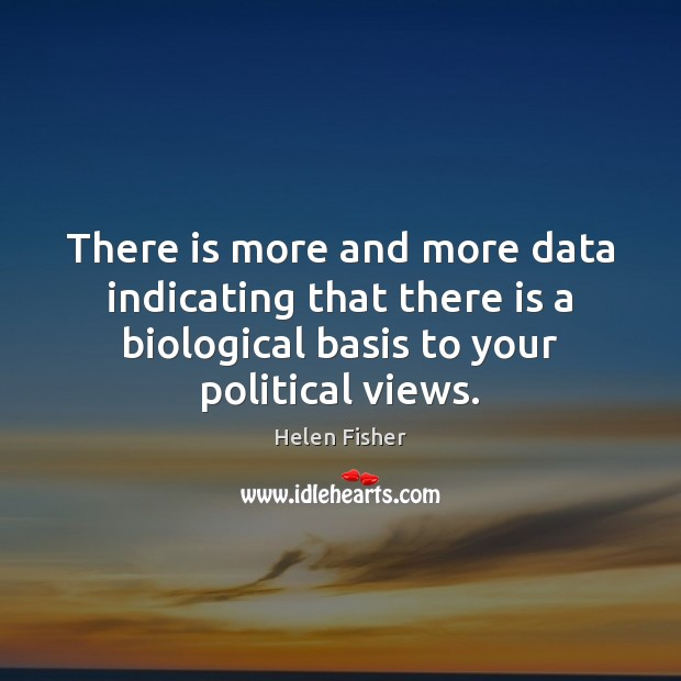 There is more and more data indicating that there is a biological Helen Fisher Picture Quote