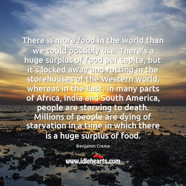 Image, There is more food in the world than we could possibly use.
