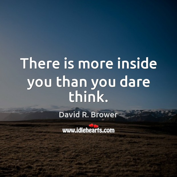 There is more inside you than you dare think. Image