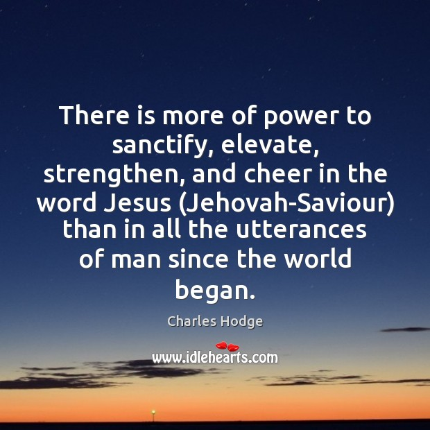 There is more of power to sanctify, elevate, strengthen, and cheer in Charles Hodge Picture Quote