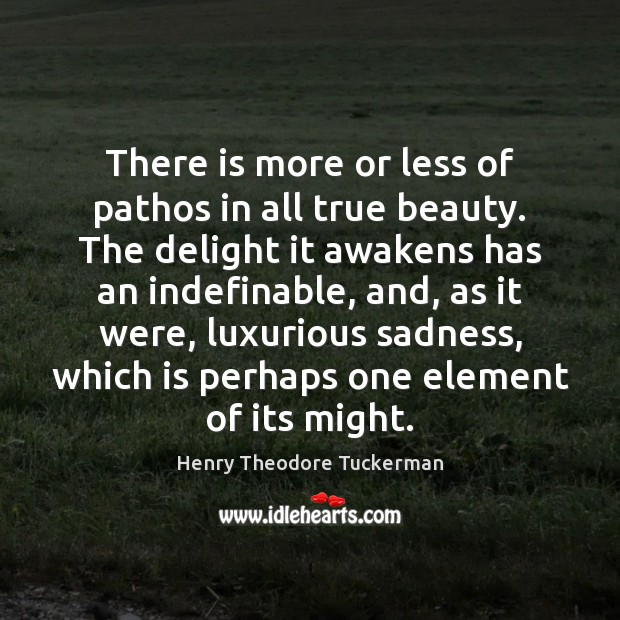 There is more or less of pathos in all true beauty. The Henry Theodore Tuckerman Picture Quote