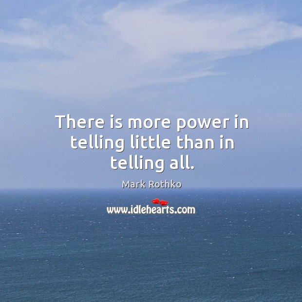 Image, There is more power in telling little than in telling all.