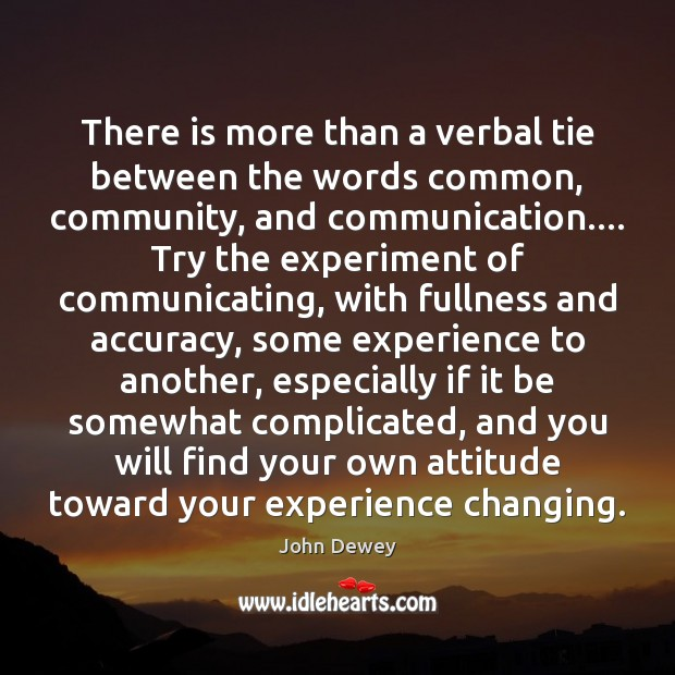 There is more than a verbal tie between the words common, community, John Dewey Picture Quote