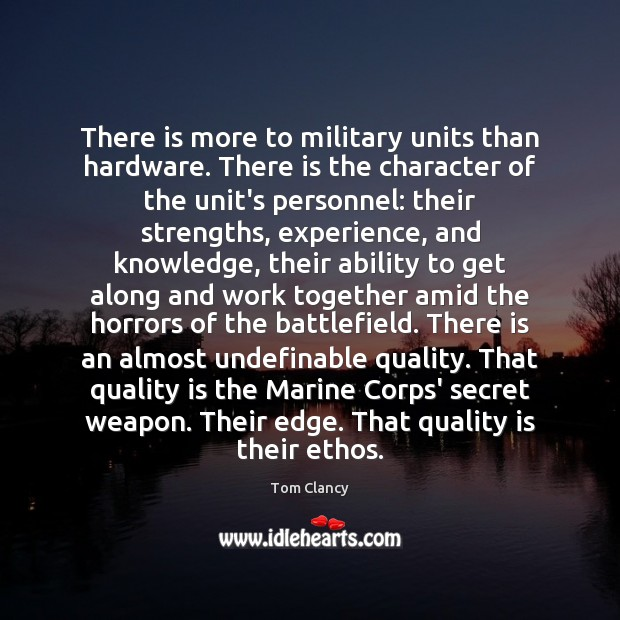 There is more to military units than hardware. There is the character Tom Clancy Picture Quote