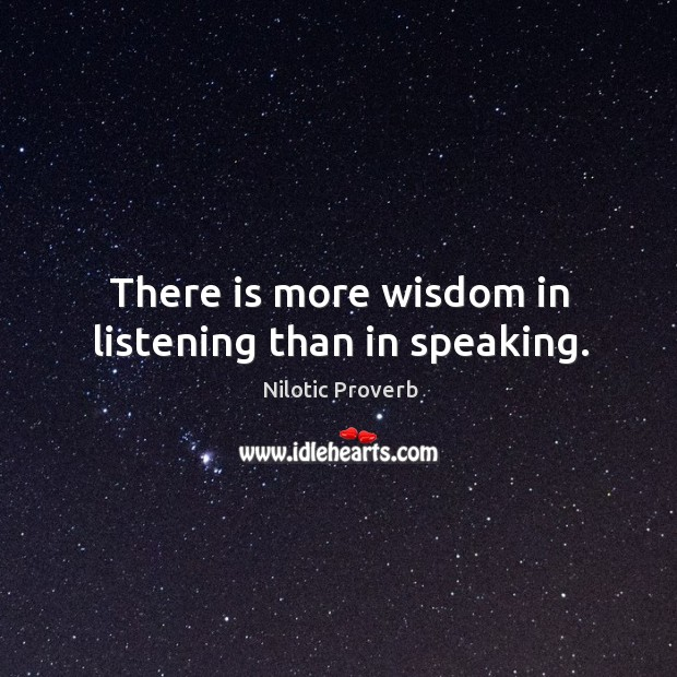 There is more wisdom in listening than in speaking. Nilotic Proverbs Image
