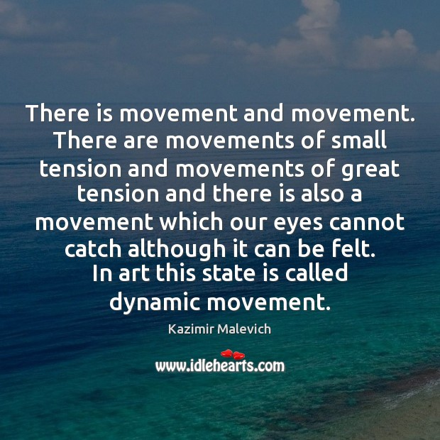 There is movement and movement. There are movements of small tension and Image
