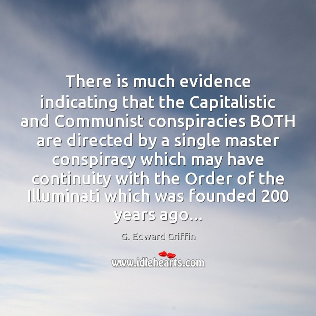 There is much evidence indicating that the Capitalistic and Communist conspiracies BOTH G. Edward Griffin Picture Quote