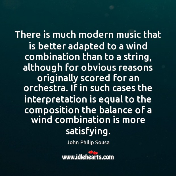 There is much modern music that is better adapted to a wind John Philip Sousa Picture Quote