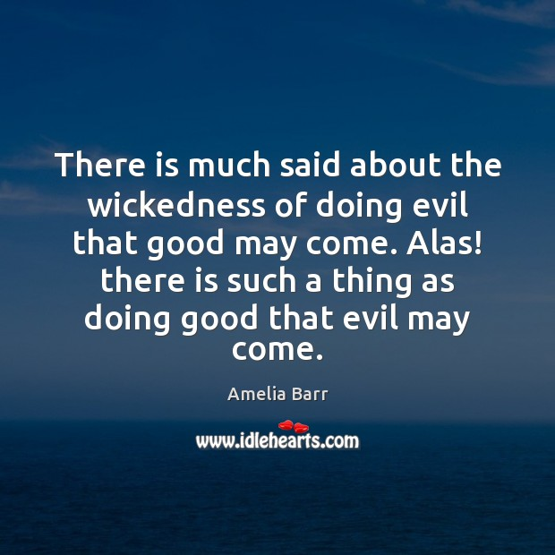 Image, There is much said about the wickedness of doing evil that good
