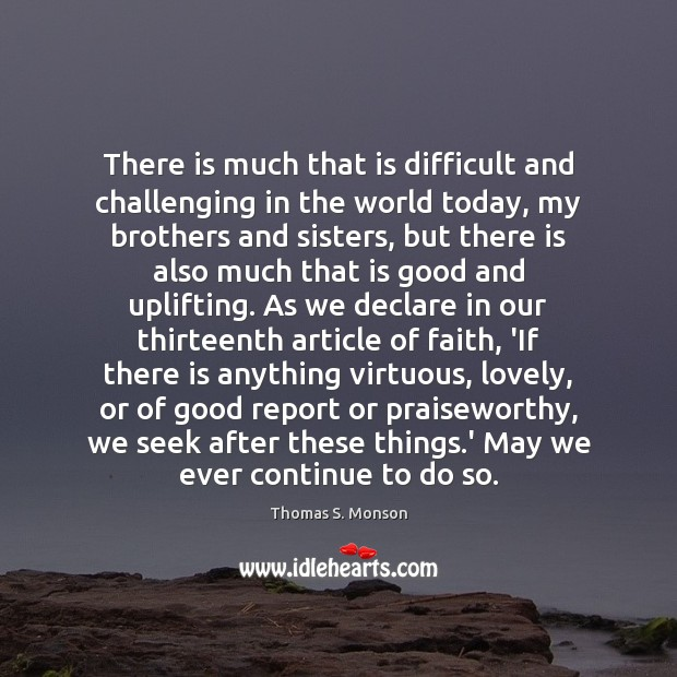 There is much that is difficult and challenging in the world today, Brother Quotes Image